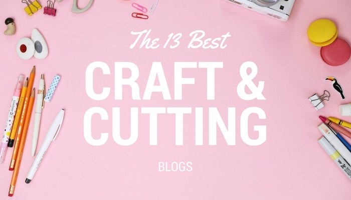 13 Of The Best Craft And Cutting Blogs